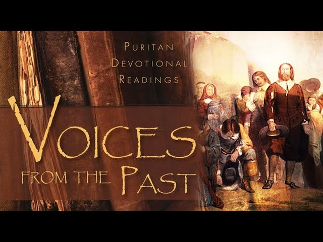 VOICES FROM THE PAST – A Puritan Devotional Reading – August 4th 2021