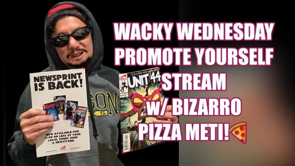 """WACKY """"PROMOTE YOURSELF"""" WEDNESDAY w/ BIZARRO PIZZA METI!"""