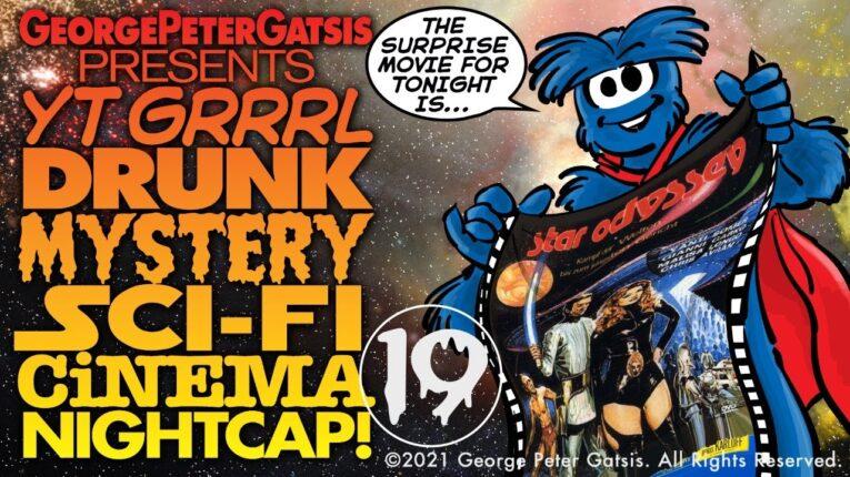 YT GRRRL DRUNK MYSTERY SCI-FI CiNEMA NIGHTCAP! 1×19