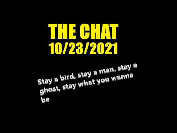 The Chat (10/23/2021: Stay a bird, stay a man, stay a ghost, stay what you wanna be…)